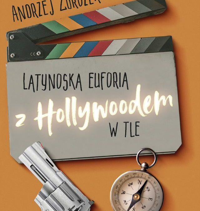 """Wydaliśmy książkę """"Latynoska euforia z Hollywoodem w tle"""""""
