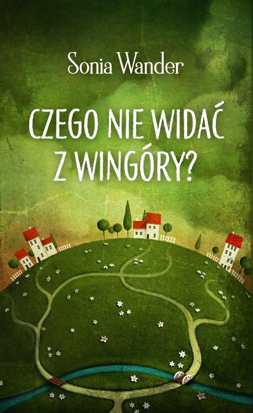 """Przepiękna powieść, która zachwyca swoją baśniowością: """"Czego nie widać z Wingóry?"""""""