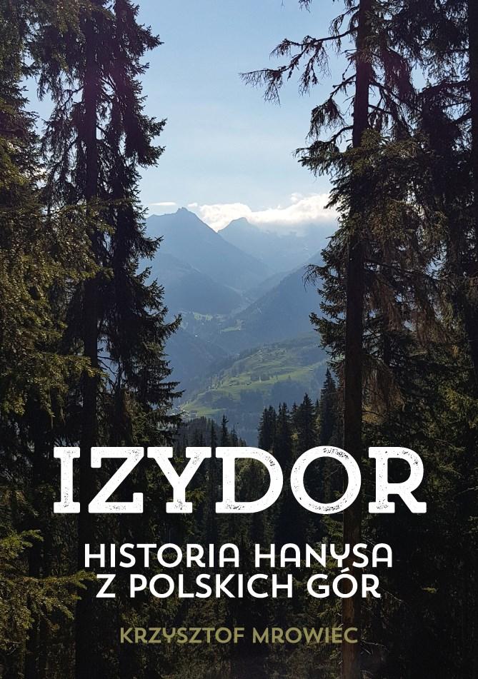 """Powieść na granicy prawdy i fikcji: """"Izydor. Historia hanysa z polskich gór"""""""