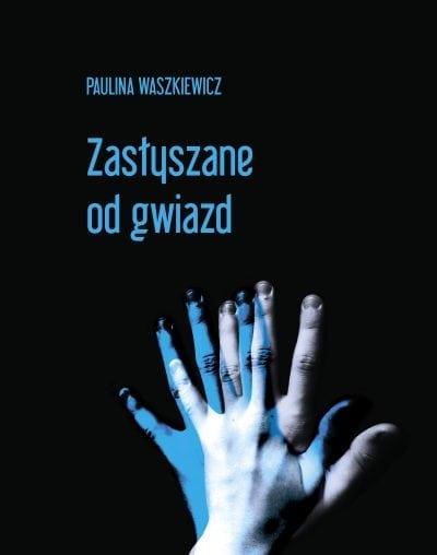 Zasłyszane od gwiazd. Waszkiewicz Paulina