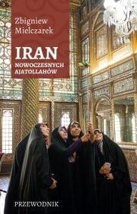 Iran nowoczesnych Ajatollahów Zbigniew Mielczarek