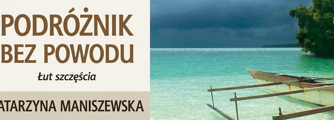 """Wywiad z Katarzyną Maniszewską, autorką książki ,,Podróżnik bez powodu. Łut szczęścia."""""""