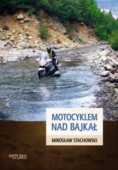 Motocyklem nad Bajkał. Stachowski Mirosław