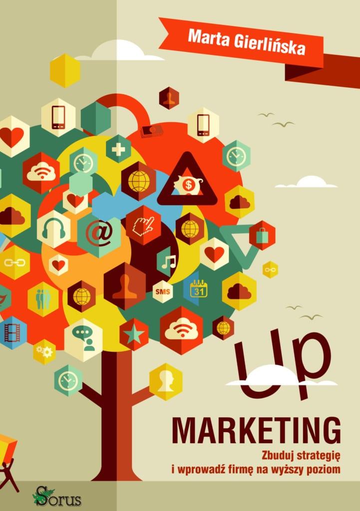 Up marketing. Zbuduj strategię i wprowadź firmę na wyższy poziom. Gierlińska Marta