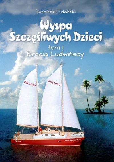 Wyspa Szczęśliwych Dzieci. Tom I Bracia Ludwińscy. Ludwiński Kazimierz
