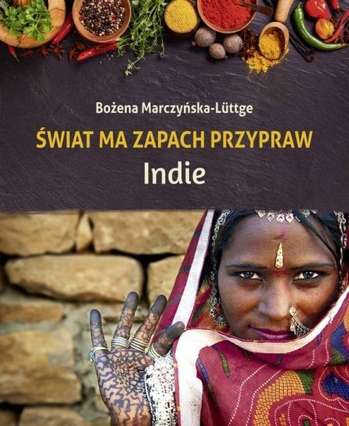 Świat ma zapach przypraw. Indie. Marczyńska-Luttge Bożena